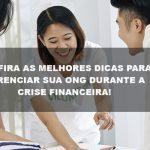 Confira As Melhores Dicas Para Gerenciar Sua Ong Durante A Crise Financeira Post - gestao terceiro setor