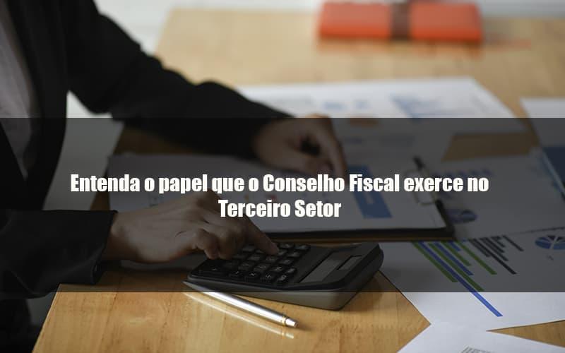 Conselho Fiscal O Que E E Qual O Papel Dele No Terceiro Setor - gestao terceiro setor