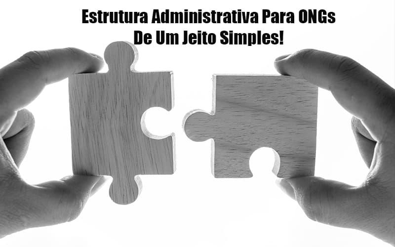 Estrutura Administrativa Para Ongs De Um Jeito Simples Post - gestao terceiro setor