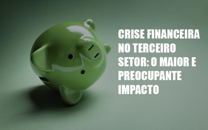 crise-financeira-no-terceiro-setor-o-maior-e-preocupante-impacto