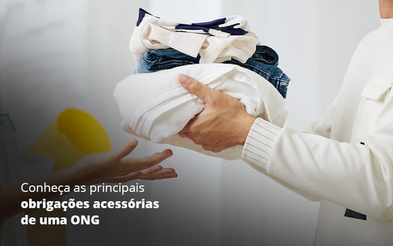 Conheca As Principais Obrigacoes Acessorias De Uma Ong Post (1) - gestao terceiro setor