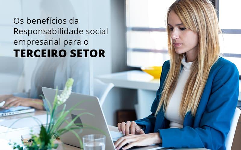Os Beneficios Da Responsabilidade Social Empresarial Para O Terceiro Setor Post (1) - gestao terceiro setor