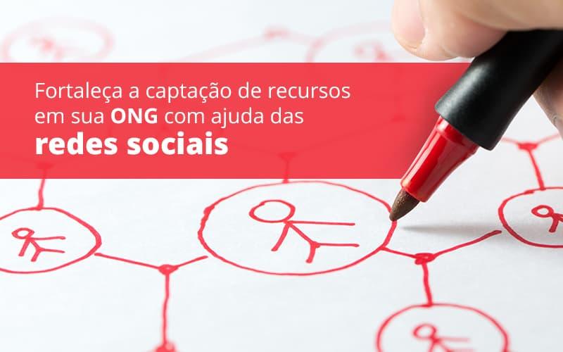 Fortaleca A Captacao De Recursos Em Sua Ong Com Ajuda Das Redes Sociais Post (1) - gestao terceiro setor