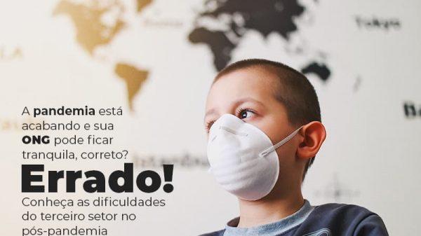 A Pandemia Esta Acabando E Sua Ong Pode Ficar Tranquila Correto Errado Conheca As Dificuldades Do Terceiro Setor No Pos Pandemia Post (1) - gestao terceiro setor