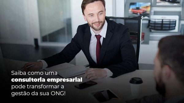 Saiba Como Uma Consultoria Empresarial Pode Transformar A Gestao Da Sua Ong Post (1) - gestao terceiro setor