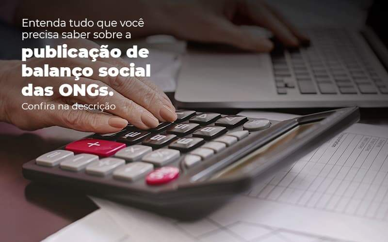 Entenda Tudo O Que Voce Precisa Saber Sobre A Publicacao De Balanco Social Das Ongs Post (1) - gestao terceiro setor