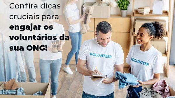 Confira Dicas Crucias Para Engajar Os Voluntarios Da Su Ong Blog (1) - gestao terceiro setor